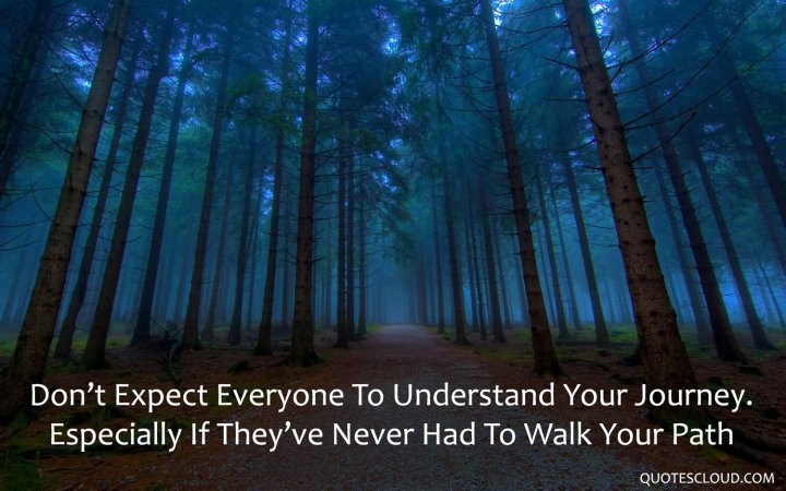 Dont-expect-everyone-to-understand-your-journey-especially-if-they-have-never-had-to-walk-your-path.-3